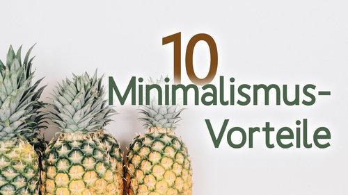 In den Minimalismus starten: 10 praktische Vorteile