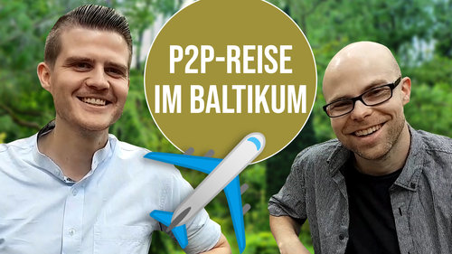 P2P-Reise und Eindrücke aus dem Baltikum (mit re:think P2P-Kredite)